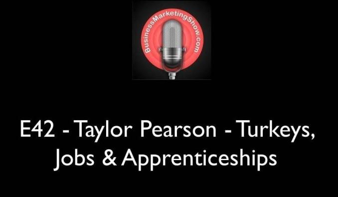 EP 42 - Taylor Pearson - Turkeys, Jobs & Apprenticeships