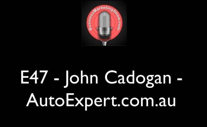 E47 - John Cadogan - AutoExpert.com.au