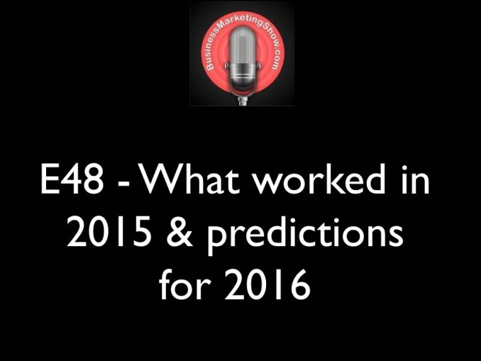 E48 - What worked in 2015 & predictions for 2016